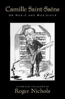 Saint-Saens : On Music and Musicians
