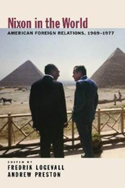 Logevall, Fredrik - Nixon in the World : American Foreign Relations, 1969-1977, ebook