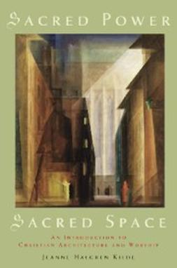 Kilde, Jeanne Halgren - Sacred Power, Sacred Space : An Introduction to Christian Architecture, ebook