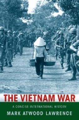 Lawrence, Mark Atwood - The Vietnam War : A Concise International History, ebook