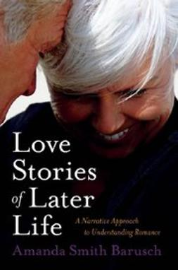 Barusch, Amanda Smith - Love Stories of Later Life : A Narrative Approach to Understanding Romance, ebook