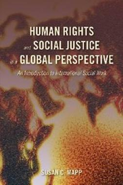 Mapp, Susan C. - Human Rights and Social Justice in a Global Perspective : An Introduction to International Social Work, ebook