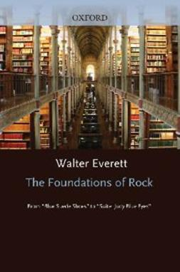"Everett, Walter - The Foundations of Rock : From ""Blue Suede Shoes"" to ""Suite: Judy Blue Eyes"", ebook"