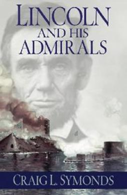Symonds, Craig L. - Lincoln and His Admirals, ebook