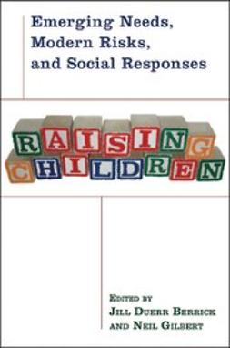 Berrick, Jill Duerr - Raising Children : Emerging Needs, Modern Risks, and Social Responses, ebook