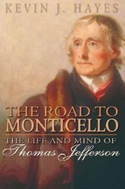 Hayes, Kevin J. - The Road to Monticello : The Life and Mind of Thomas Jefferson, ebook