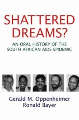 Bayer, Ronald - Shattered Dreams : An Oral History of the South African AIDS Epidemic, ebook