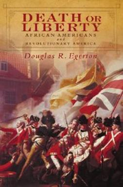 Egerton, Douglas R. - Death or Liberty : African Americans and Revolutionary America, ebook