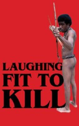Laughing Fit to Kill : Black Humor in the Fictions of Slavery