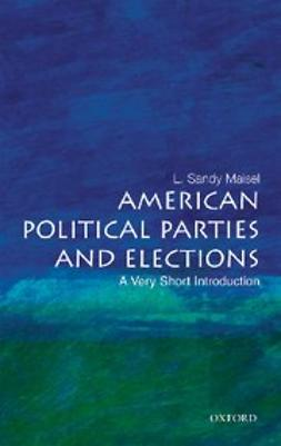 Maisel, L. Sandy - American Political Parties and Elections: A Very Short Introduction, ebook