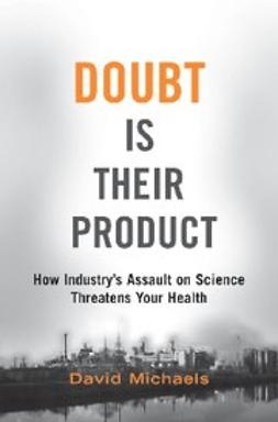 Michaels, David - Doubt is Their Product : How Industry's Assault on Science Threatens Your Health, ebook