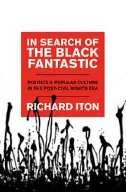 Iton, Richard - In Search of the Black Fantastic : Politics and Popular Culture in the Post-Civil Rights Era, ebook