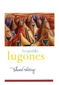 , Kirkpatrick, Gwen - Leopold Lugones--Selected Writings, ebook