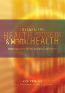 Vandiver, Vikki - Integrating Health Promotion and Mental Health : An Introduction to Policies, Principles, and Practices, ebook