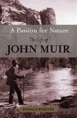 Worster, Donald - A Passion for Nature : The Life of John Muir, ebook