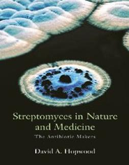 Hopwood, David A. - Streptomyces in Nature and Medicine : The Antibiotic Makers, ebook