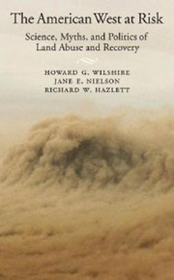 Hazlett, Richard W. - The American West at Risk : Science, Myths, and Politics of Land Abuse and Recovery, e-kirja