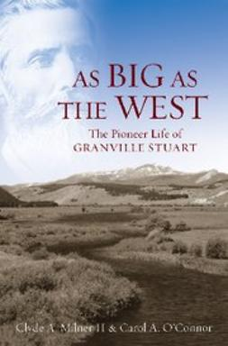 , Milner II, Clyde A. - As Big as the West : The Pioneer Life of Granville Stuart, ebook