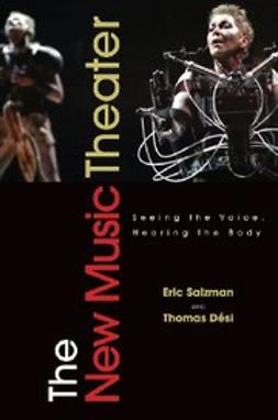 , Desi, Thomas - The New Music Theater : Seeing the Voice, Hearing the Body, e-bok