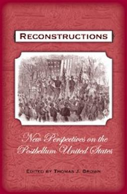 Brown, Thomas J - Reconstructions : New Perspectives on the Postbellum United States, ebook