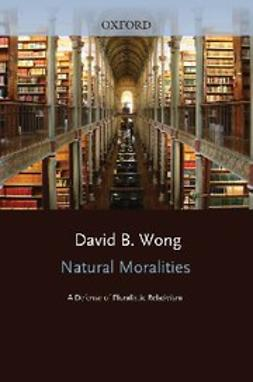 Wong, David B - Natural Moralities A Defense of Pluralistic  Relativism, ebook