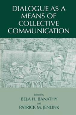 Banathy, Bela - Dialogue as a Means of Collective Communication, ebook