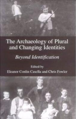 Casella, Eleanor Conlin - The Archaeology of Plural and Changing Identities, ebook