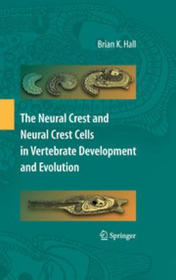 Hall, Brian K. - The Neural Crest and Neural Crest Cells in Vertebrate Development and Evolution, ebook