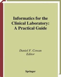 Cowan, Daniel F. - Informatics for the Clinical Laboratory: A Practical Guide, ebook