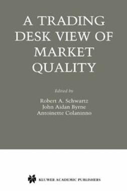 Byrne, John Aidan - A Trading Desk's View of Market Quality, e-bok