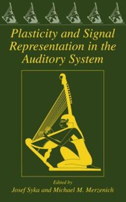 Merzenich, Michael M. - Plasticity and Signal Representation in the Auditory System, ebook