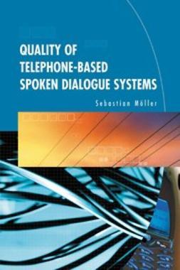 Möller, Sebastian - Quality of Telephone-Based Spoken Dialogue Systems, ebook
