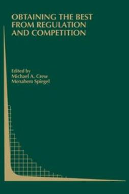 Crew, Michael A. - Obtaining the Best from Regulation and Competition, ebook