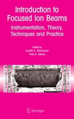 Giannuzzi, Lucille A. - Introduction to Focused Ion Beams, e-bok