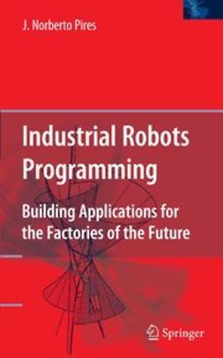 Pires, J. Norberto - Industrial Robots Programming, ebook