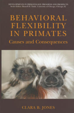 Jones, Clara B. - Behavioral Flexibility in Primates: Causes and Consequences, e-bok