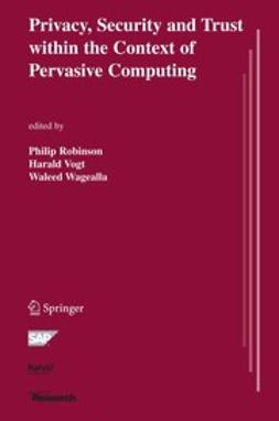 Robinson, Philip - Privacy, Security and Trust within the Context of Pervasive Computing, ebook