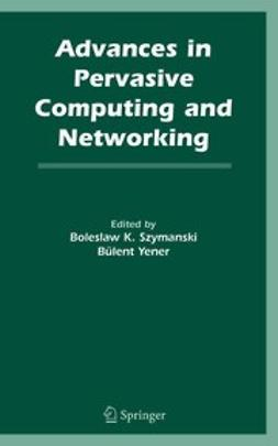 Szymanski, Boleslaw K. - Advances in Pervasive Computing and Networking, e-bok