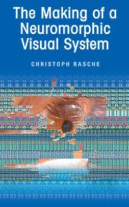 Rasche, Christoph - The Making of a Neuromorphic Visual System, ebook