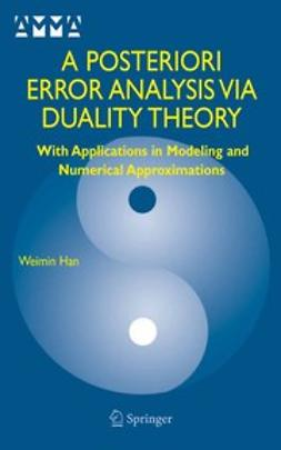 Han, Weimin - A Posteriori Error Analysis via Duality Theory, ebook