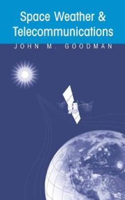 Goodman, John M. - Space Weather & Telecommunications, ebook