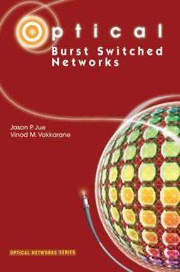Jue, Jason P. - Optical Burst Switched Networks, ebook