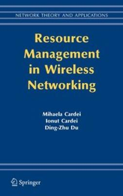 Cardei, Ionut - Resource Management in Wireless Networking, ebook