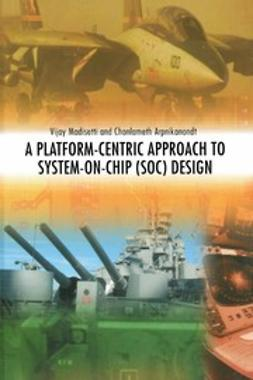 Arpikanondt, Chonlameth - A Platform-Centric Approach to System-on-Chip (SOC) Design, ebook