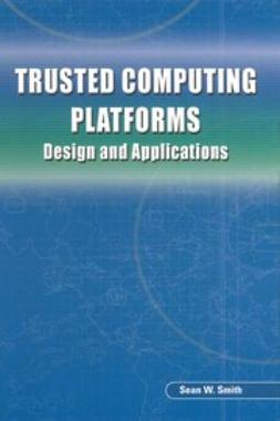 Smith, Sean W. - Trusted Computing Platforms: Design and Applications, e-kirja