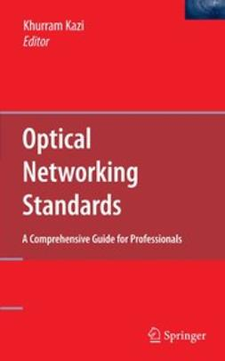 Kazi, Khurram - Optical Networking Standards: A Comprehensive Guide, ebook
