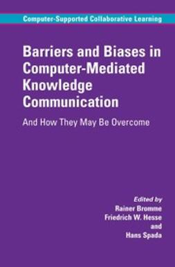 Bromme, Rainer - Barriers and Biases in Computer-Mediated Knowledge Communication, ebook