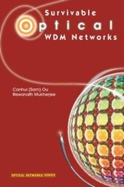 Ou, Canhui Sam - Survivable Optical WDM Networks, ebook
