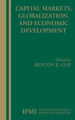 Gup, Benton E. - Capital Markets, Globalization, and Economic Development, ebook
