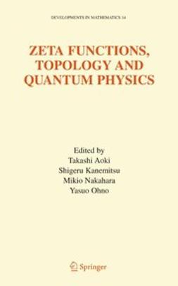 Aoki, Takashi - Zeta Functions, Topology and Quantum Physics, ebook